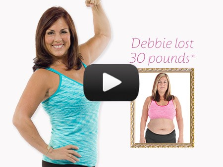 Play Video Showing How Debbie Lost 30 Pounds*